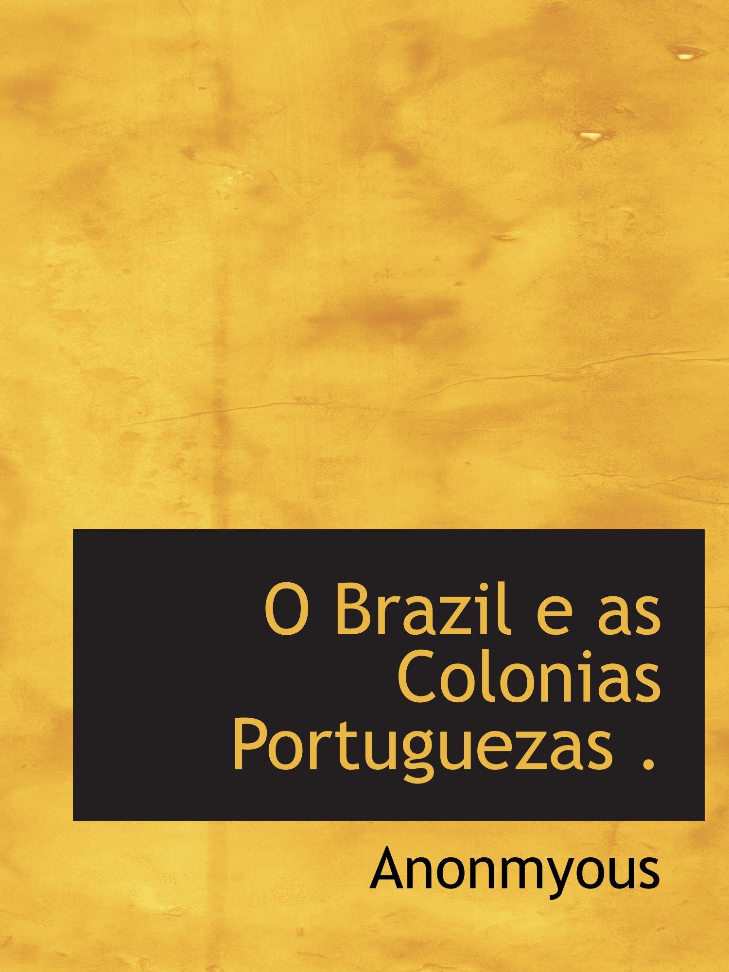 O Brazil e as Colonias Portuguezas: Amazon.es: Anonmyous: Libros en idiomas extranjeros