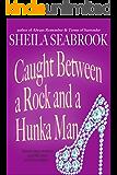 Caught Between a Rock and a Hunka Man (Caught Between Romance Book 3)