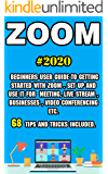 Zoom: 2020 Beginners User Guide to Getting Started with Zoom . Set Up and Use It for Meeting, Live Stream , Businesses…