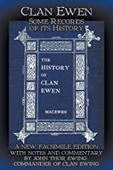 Clan Ewen: Some Records of its History: A New Facsimile Edition with Notes and Commentary by John Thor Ewing, Commander of Clan Ewing Paperback