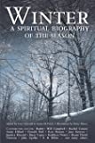 Winter: A Spiritual Biography of the Season