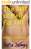 The ART of Belly Fat Off: Without Any Workout