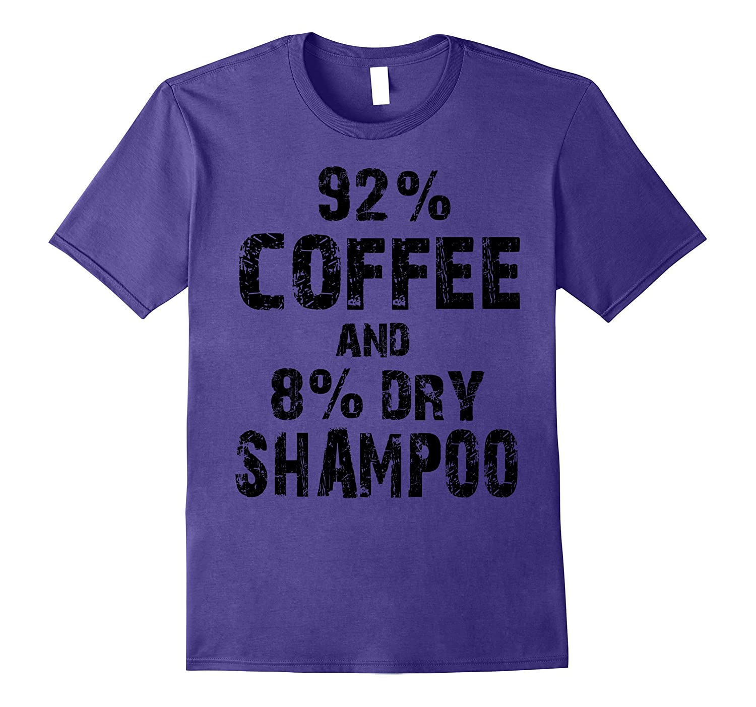92 Coffee And 8 Dry Shampoo T-Shirt-PL