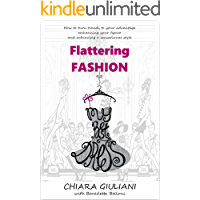 Flattering Fashion: How to turn trends to your advantage enhancing your figure and achieving a sensational style