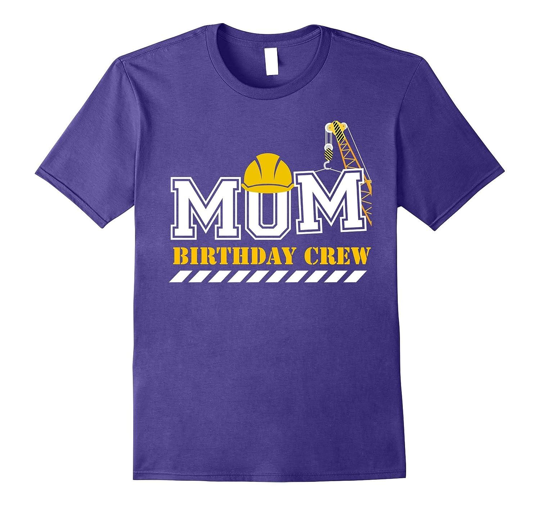Mom Birthday Crew Construction Birthday Party T-Shirt-ah my shirt one gift
