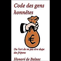 Code des gens honnêtes : Ou l'art de ne pas être dupe des fripons (French Edition)