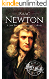 Isaac Newton: A Life From Beginning to End (Scientist Biographies Book 2)