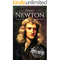 Isaac Newton: A Life From Beginning to End (Scientist Biographies Book 2) (English Edition)