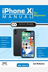 iPhone X Manual for Beginners: The Complete Guide to Using the iPhone X for Beginners, Seniors, and new iPhone X Users Kindle Edition