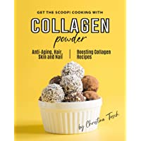 Get the Scoop! Cooking with Collagen Powder: Anti-Aging, Hair, Skin and Nail Boosting...