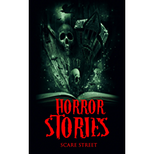 Horror Stories: Scary Ghosts, Paranormal & Supernatural Horror Short Stories Anthology (Scare Street Horror Short…