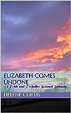 Elizabeth Comes Undone: A Pride and Prejudice Sensual Intimate (Elizabeth's Undoing Book 4)