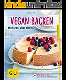 Vegan backen: Mit Liebe, aber ohne Ei (GU KüchenRatgeber)