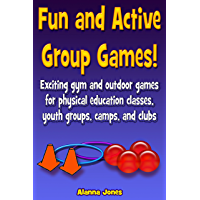 Fun and Active Group Games! Exciting gym and outdoor games for physical education classes, youth groups, camps, and clubs (English Edition)