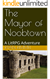 The Mayor of Noobtown: A LitRPG Adventure