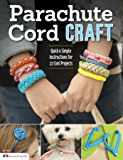 Parachute Cord Craft: Quick & Simple Instructions for 22 Cool Projects (English Edition)
