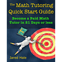 The Math Tutoring Quick Start Guide: Become a Paid Math Tutor in 21 Days Or Less (English Edition)