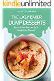 The Lazy Baker - Dump Desserts: Exceptional Recipes for A Hassle-Free Dessert!