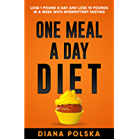 One Meal a Day Diet: Intermittent Fasting (IF) and High Intensity Exercise (HIIT) for Weight Loss (Intermittent Fasting and HIIT For Men and Women Book 1) (English Edition)