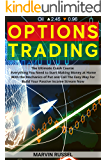 Options Trading: The Ultimate Crash Course Everything You Need to Start Making Money at Home With the Mechanics of Put and Call The Easy Way to Build Your Passive Income Stream Now