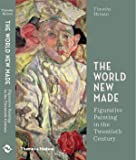 The World New Made: Figurative Painting in the Twentieth Century: Reshaping Figurative Painting in the Twentieth Century