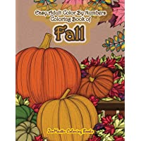 Easy Adult Color By Numbers Coloring Book of Fall: Simple and Easy Color By Number Coloring Book for Adults of Autumn…