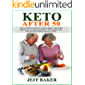 Keto After 50: The Ultimate Guide to Lose Weight, Restore Brain Health and Make Body Stronger for the Senior People on Keto Diet