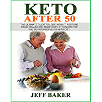 Keto After 50: The Ultimate Guide to Lose Weight, Restore Brain Health and Make Body Stronger for the Senior People on Keto Diet (English Edition)