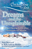 Chicken Soup for the Soul: Dreams and the Unexplainable: 101 Eye Opening Stories about Premonitions and Miracles
