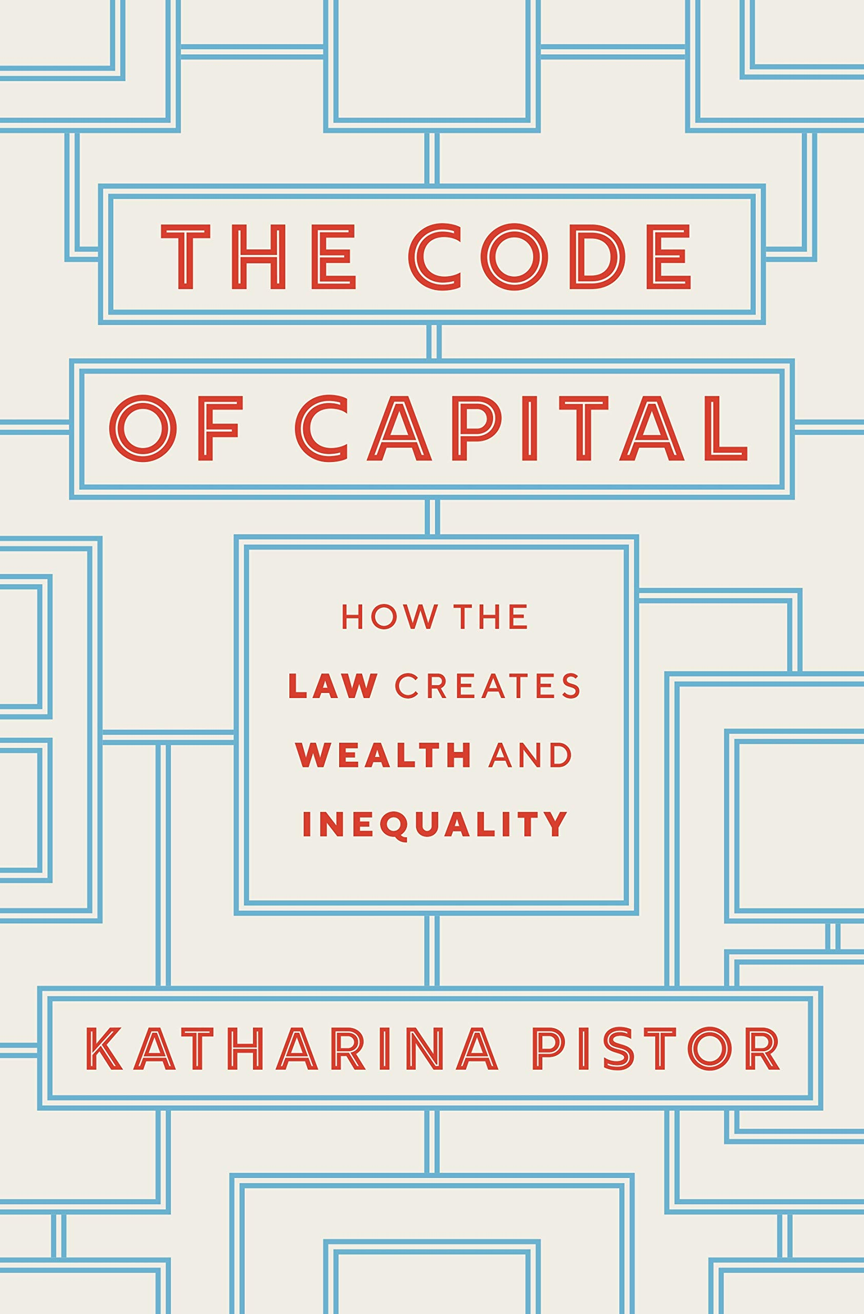 The Code of Capital: How the Law Creates Wealth and Inequality por Katharina Pistor