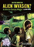 Can You Survive an Alien Invasion?: An Interactive Doomsday Adventure