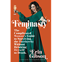Feminasty: The Complicated Woman's Guide to Surviving the Patriarchy without Drinking Herself to Death (English Edition)