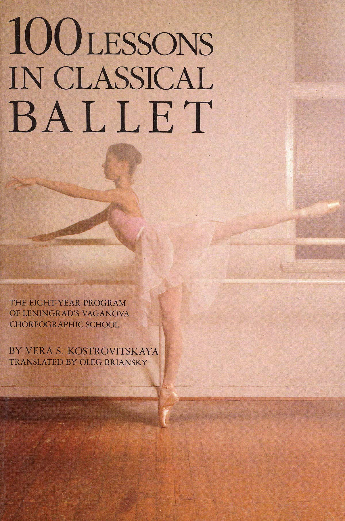 100 Lessons In Classical Ballet  The Eight Year Program Of Leningrad's Vaganova Choreographic School  Eight Year Programme Of Leningrad's Vaganova Choreographic School  Limelight