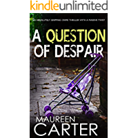 A QUESTION OF DESPAIR an absolutely gripping crime thriller with a massive twist (DI Sarah Quinn Mystery Book 1)