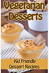 Vegetarian Dessert Recipes: Kid Friendly Sweets and Treats Vegetarian Cookbook (Specialty Cooking Series 2) Kindle Edition