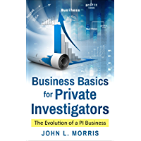 Business Basics for Private Investigators: The Evolution of a PI Business (How to be a Private Investigator Book 1)