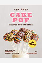 The Best Cake Pop Recipes You Can Make at Home: Easy and Fun Cake Pops for Any Occasion Kindle Edition