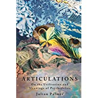 Articulations: On The Utilisation and Meanings of Psychedelics