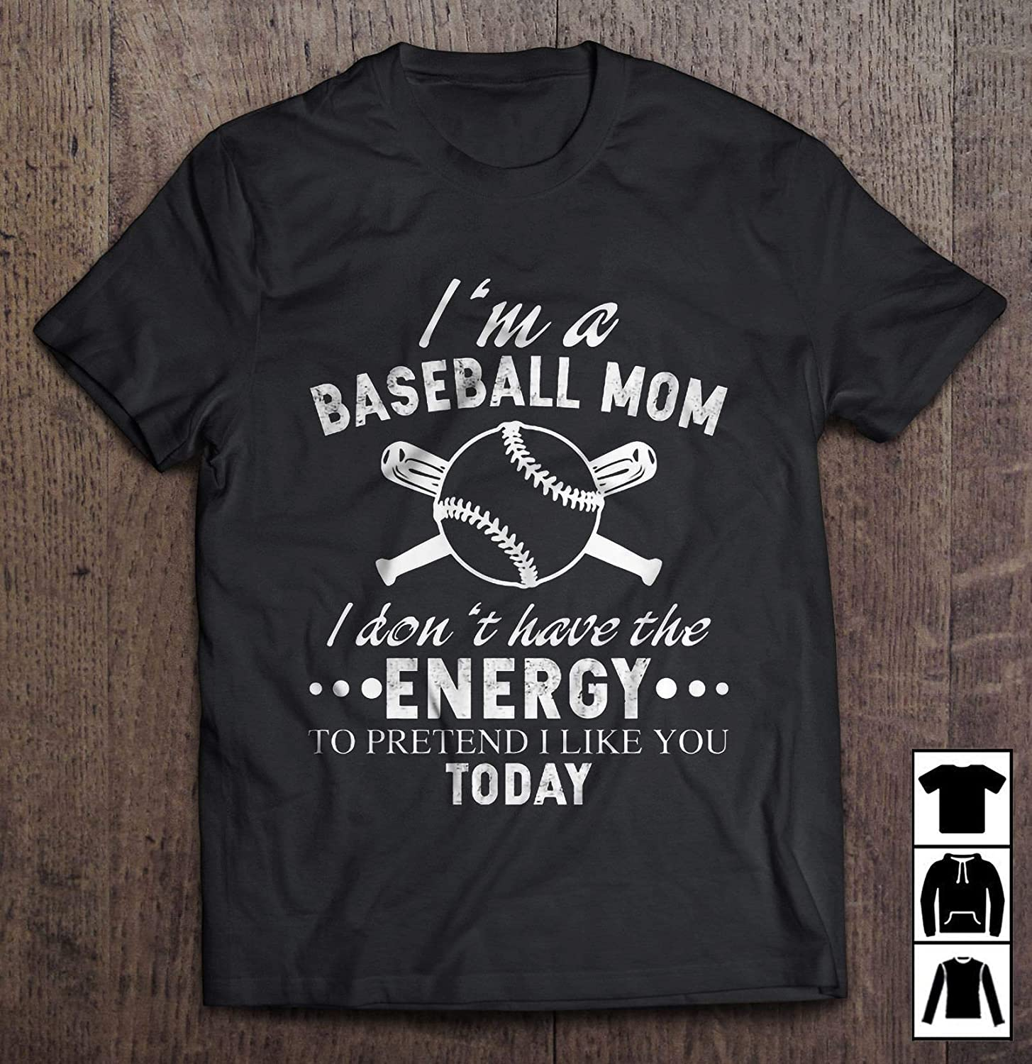 I M A Baseball Mom I Don T Have The Energy To Pretend I Like You Today T Shirt Long T Shir