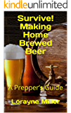 Survive! Making Home Brewed Beer : A Prepper's Guide