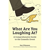 What Are You Laughing At?: A Comprehensive Guide to the Comedic Event (English Edition)