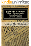 Right Jabs to the Left Wing - Conservative Comebacks for Liberal Lunacy (English Edition)