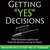 """Getting """"Yes"""" Decisions: What Insurance Agents and Financial Advisors Can Say to Clients"""