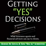 Getting 'Yes' Decisions: What Insurance Agents and Financial Advisors Can Say to Clients