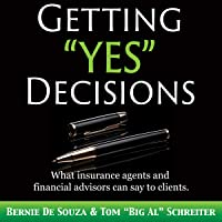 "Getting""Yes"" Decisions: What Insurance Agents and Financial Advisors Can Say to Clients"