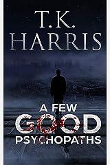 A Few Good Psychopaths Kindle Edition