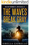 The Waves Break Gray: Book 1 (Raleigh Harmon PI Mysteries)