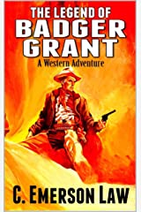 """A Classic Western: The Legend of Badger Grant: A Western Adventure From The Author of """"12 Gauge Justice: A Western"""" Kindle Edition"""