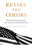 Retire the Colors: Veterans & Civilians On Iraq & Afghanistan