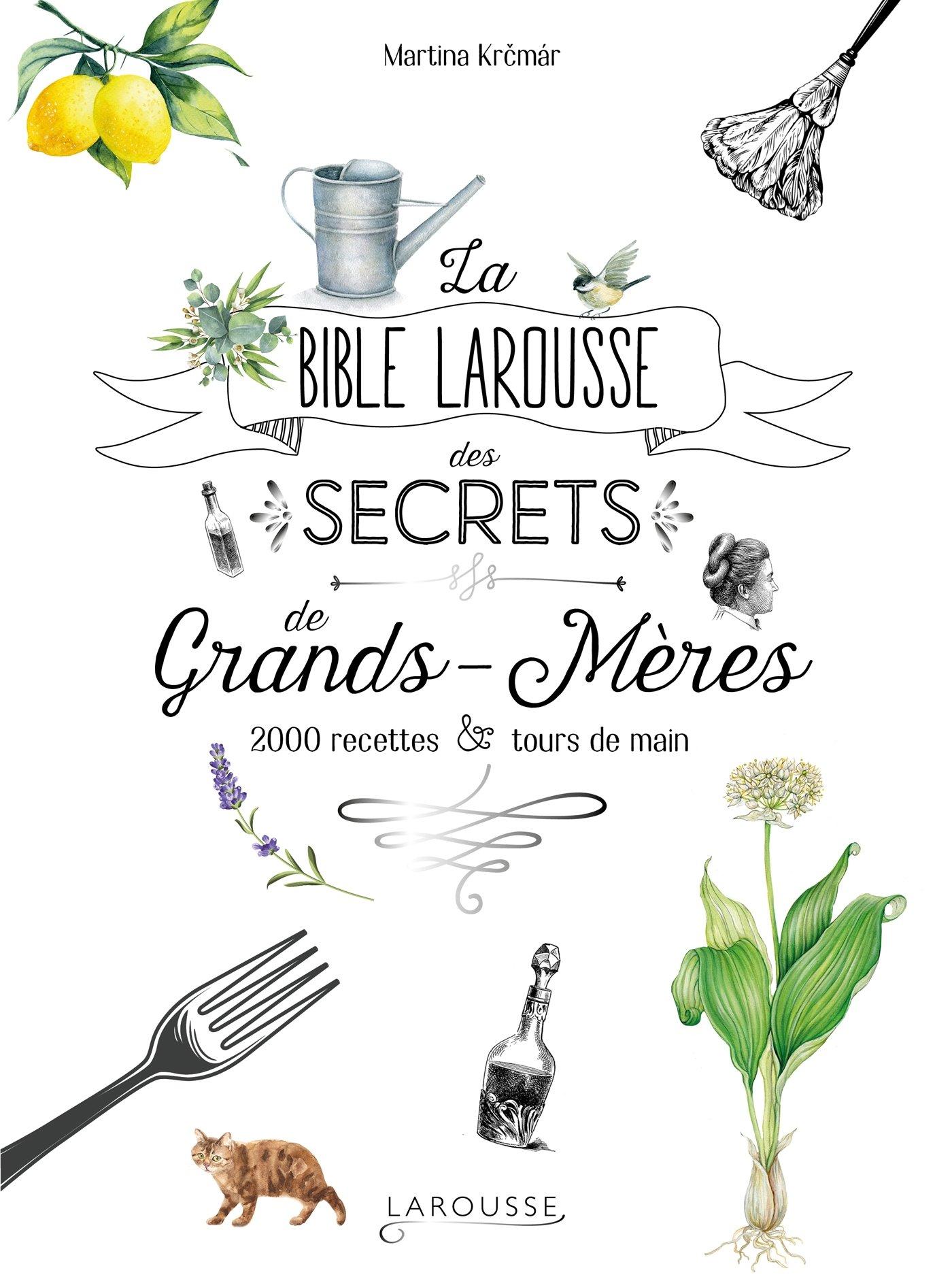 Amazon.fr - La bible Larousse des secrets de nos grands-mères: 2000  recettes et tours de main - Martina Krcmar - Livres
